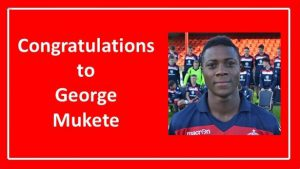 Congratulations to George Mukete