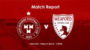 Shelbourne FC 2-0 Wexford FC : REPORT