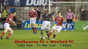 Shelbourne FC v Wexford FC – Tolka Park, Friday 7.45pm